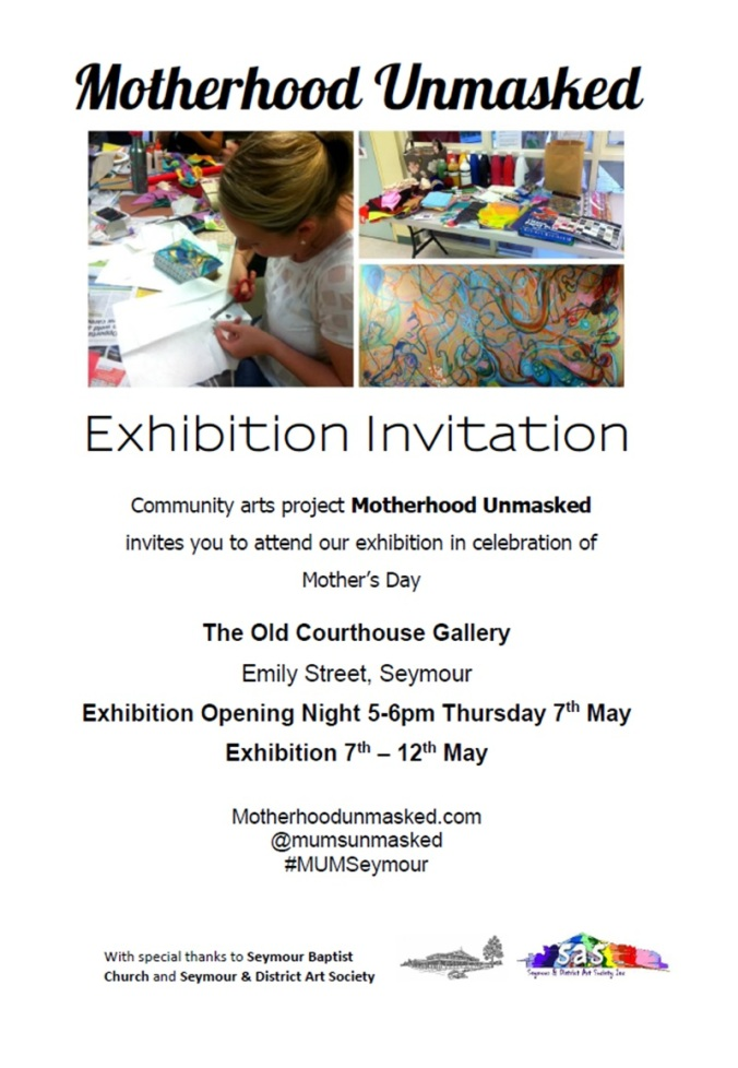 Motherhood Unmasked ExhibitionMotherhood Unmasked Exhibition Old Courthouse Gallery, Emily Street, Seymour Thursday 7th May - Tuesday 12th May. Opening details: 5-6pm Thursday 7th May
